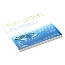 View a larger, more detailed picture of the True Green 100 Ways to Contribute to a Healthier Planet